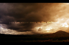 You can shine even in the darkness